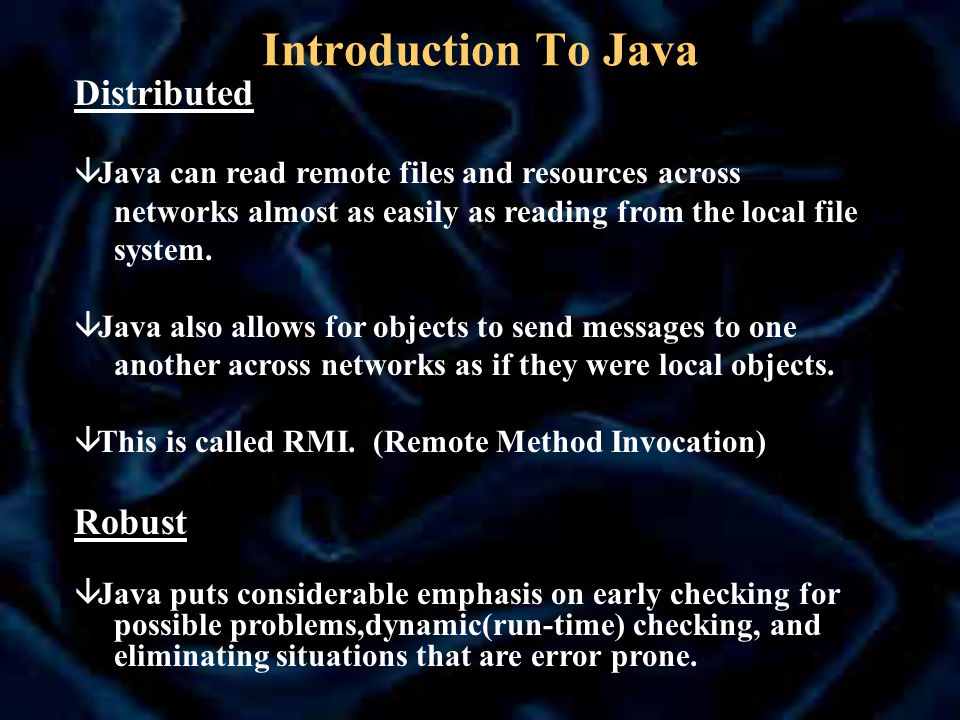 â Java has built in security features that verifies code before it is executed if it originates from an unknown source.