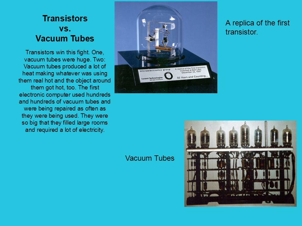 Transistors vs. Vacuum Tubes Transistors win this fight.