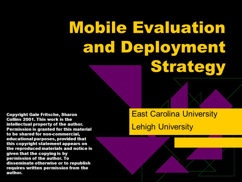 Mobile Evaluation and Deployment Strategy East Carolina University Lehigh University Copyright Gale Fritsche, Sharon Collins 2001.