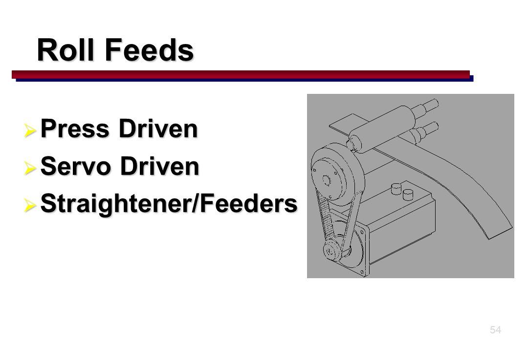 54 Roll Feeds  Press Driven  Servo Driven  Straightener/Feeders