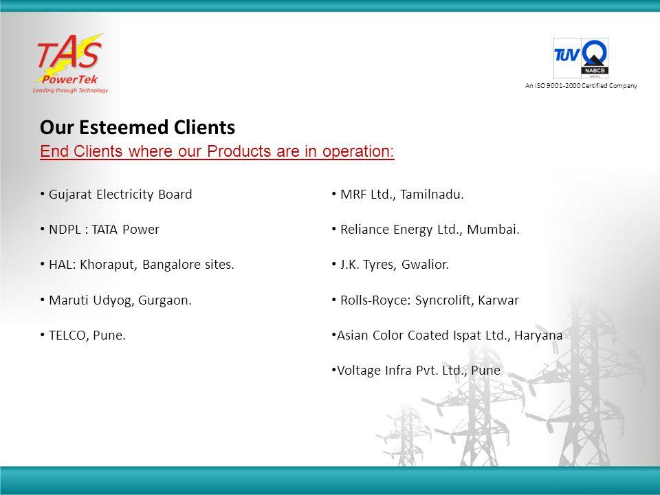 Our Esteemed Clients An ISO 9001-2000 Certified Company Gujarat Electricity Board NDPL : TATA Power HAL: Khoraput, Bangalore sites. Maruti Udyog, Gurg