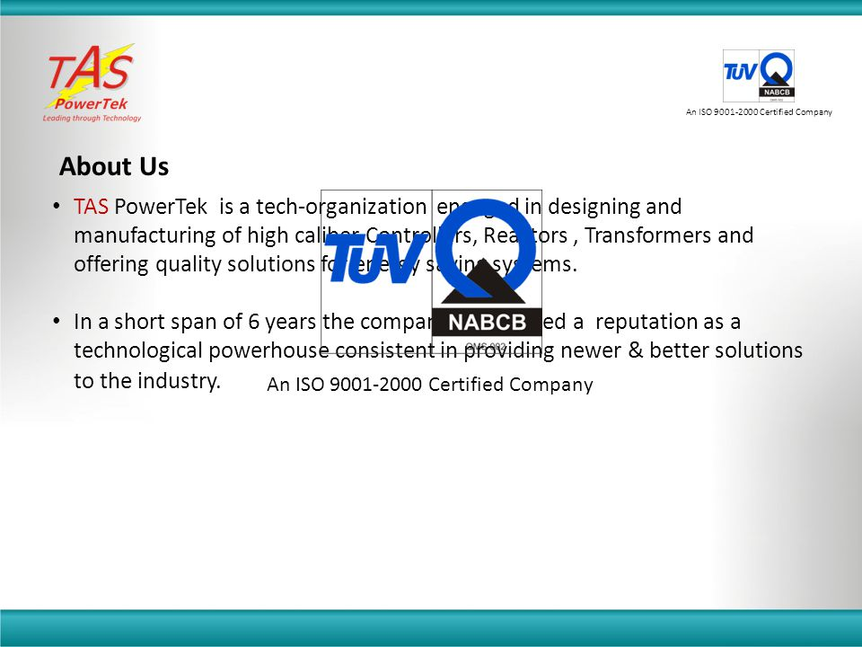 TAS PowerTek is a tech-organization engaged in designing and manufacturing of high caliber Controllers, Reactors, Transformers and offering quality solutions for energy saving systems.