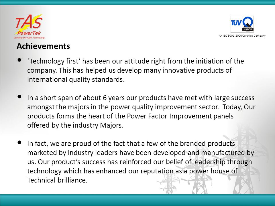 'Technology first' has been our attitude right from the initiation of the company. This has helped us develop many innovative products of internationa