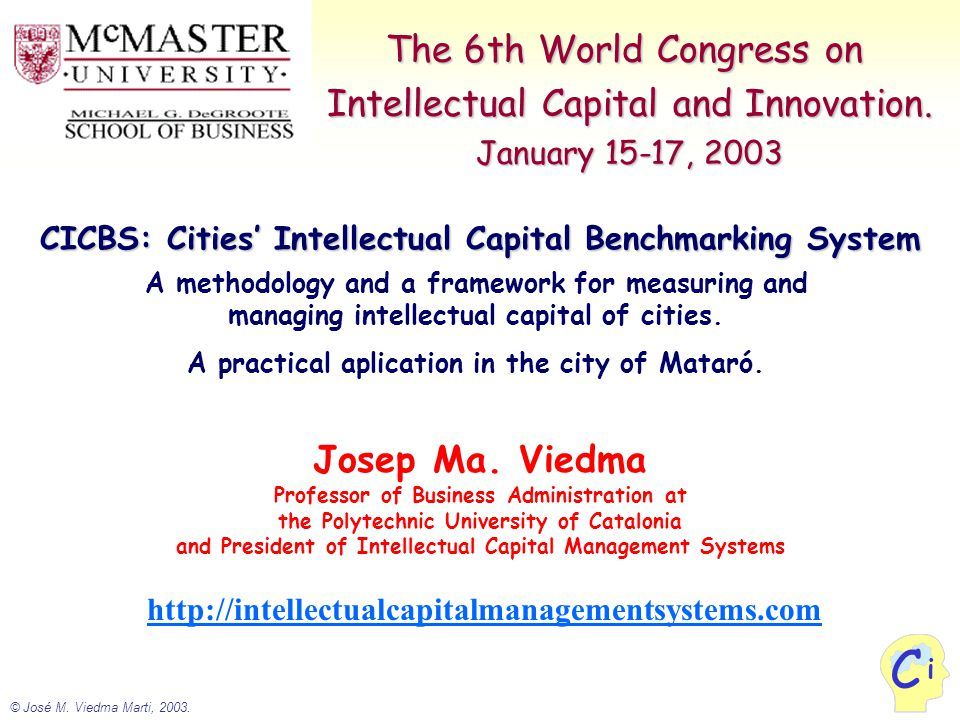 © José M. Viedma Marti, 2003. i C The 6th World Congress on Intellectual Capital and Innovation.