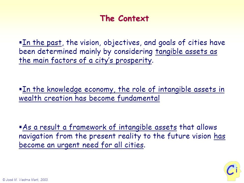 © José M. Viedma Marti, 2003. i C The Context  In the past, the vision, objectives, and goals of cities have been determined mainly by considering ta