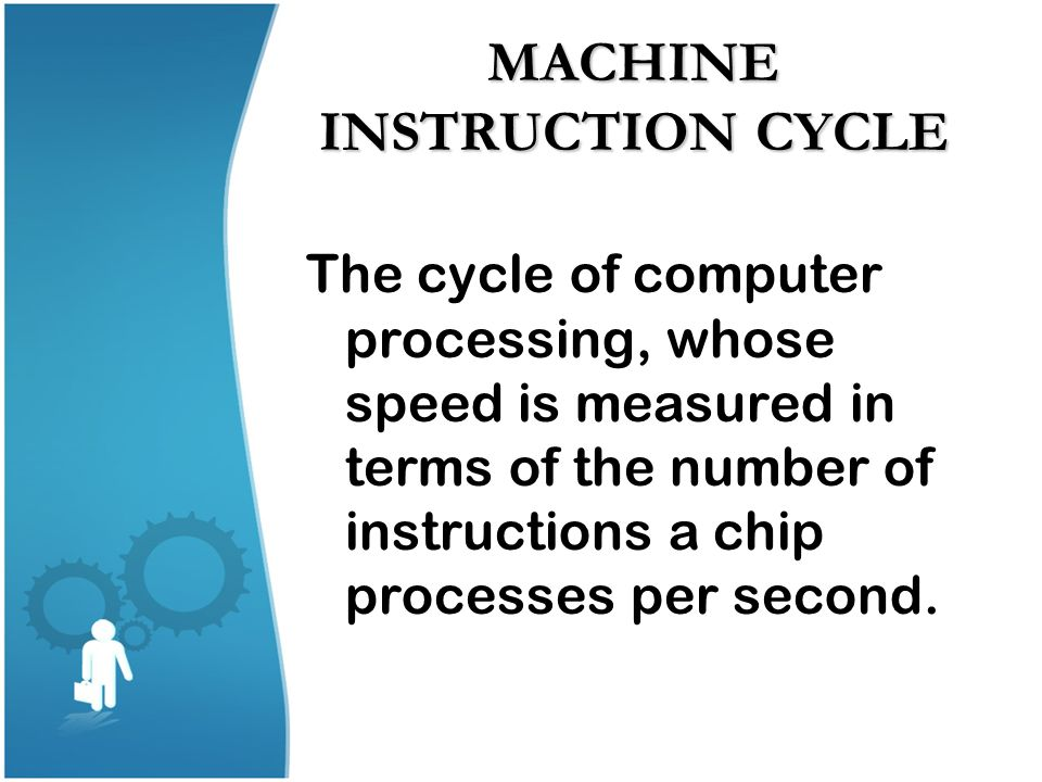 MACHINE INSTRUCTION CYCLE The cycle of computer processing, whose speed is measured in terms of the number of instructions a chip processes per second
