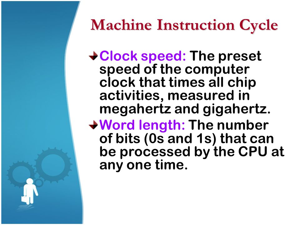 Clock speed: The preset speed of the computer clock that times all chip activities, measured in megahertz and gigahertz. Word length: The number of bi