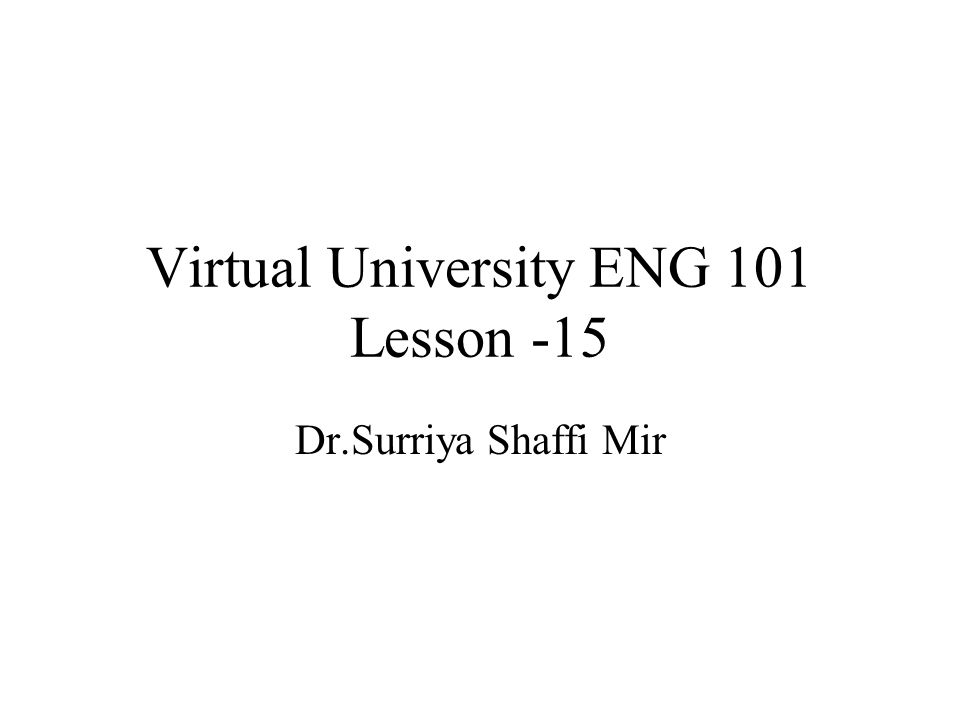 1 Virtual University ENG 101 Lesson -15 Dr.Surriya Shaffi Mir