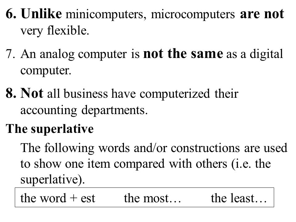 60 6.Unlike minicomputers, microcomputers are not very flexible.