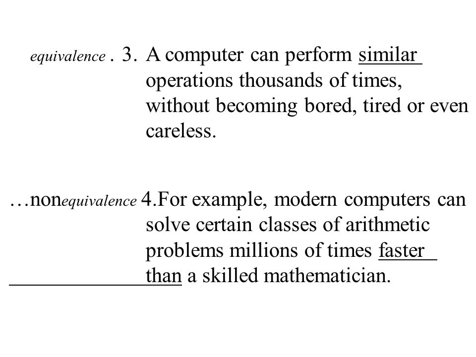 66 … equivalence.3.A computer can perform similar operations thousands of times, without becoming bored, tired or even careless.