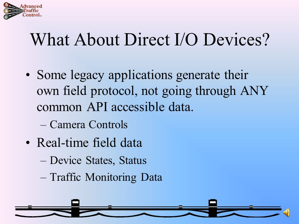 Two Types Of Data To Handle Data only contained in an I/O Stream –Camera Control Data (PTZ control) –Raw Field Controller Data API or Open Standard Accessible Data –ODBC Databases –Legacy Databases (including Real-Time) –Any Global Data Accessible To A Program