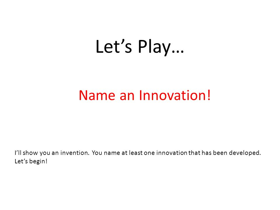 Let's Play… Name an Innovation. I'll show you an invention.