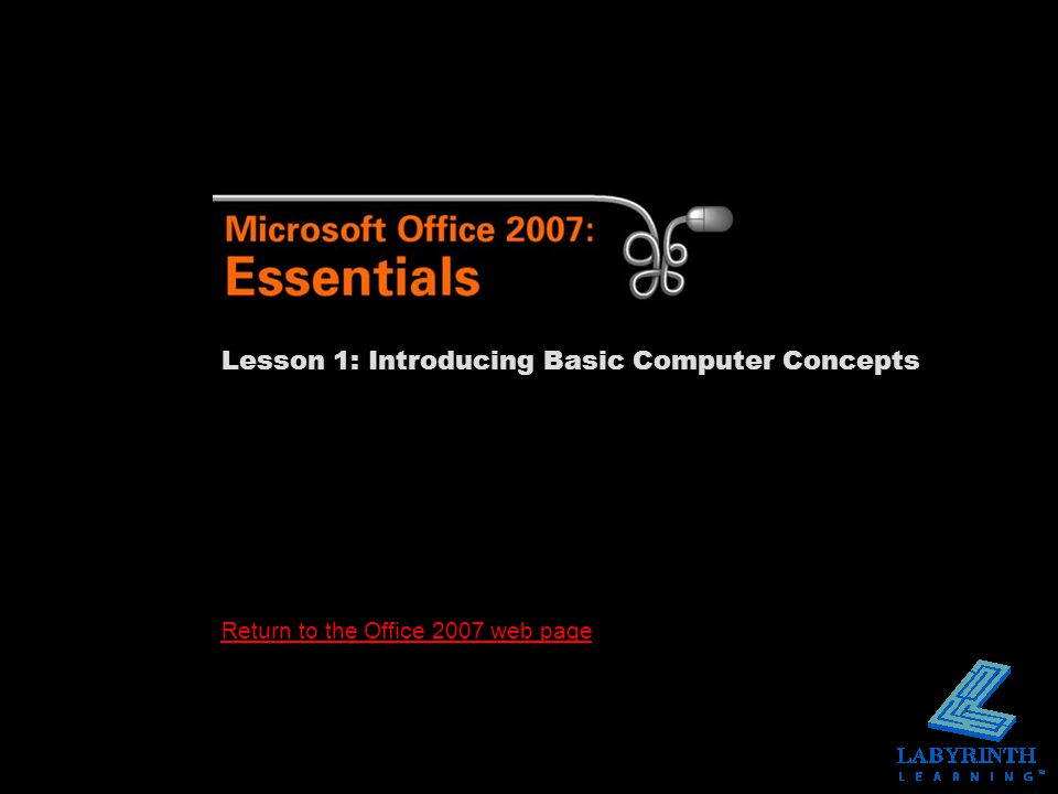 Return to the Office 2007 web page Lesson 1: Introducing Basic Computer Concepts