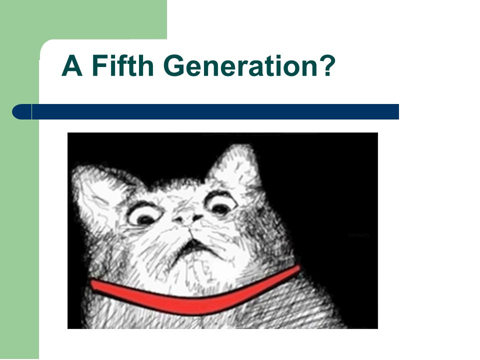 A Fifth Generation?