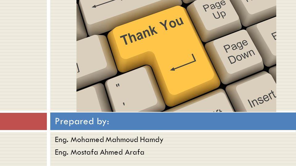 Eng. Mohamed Mahmoud Hamdy Eng. Mostafa Ahmed Arafa Prepared by: