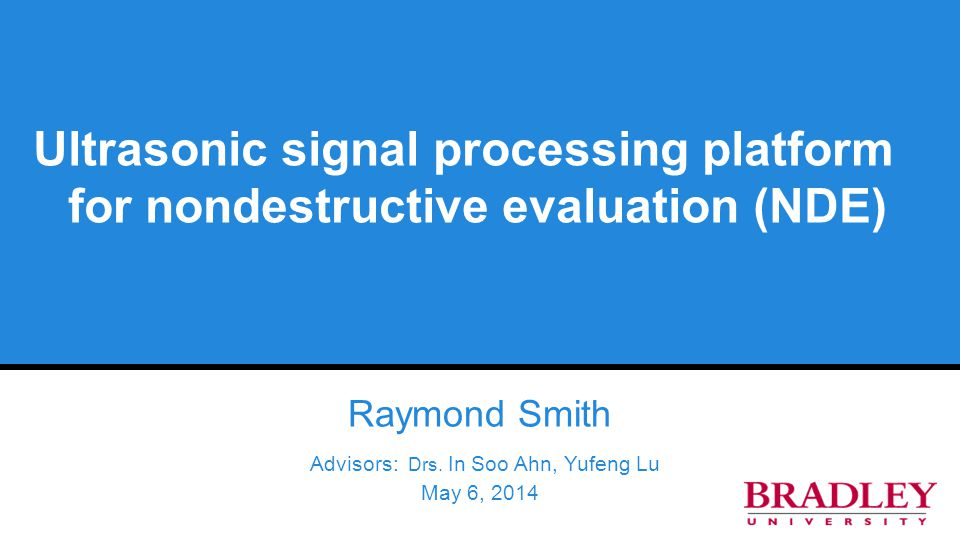 Ultrasonic signal processing platform for nondestructive evaluation (NDE) Raymond Smith Advisors: Drs.