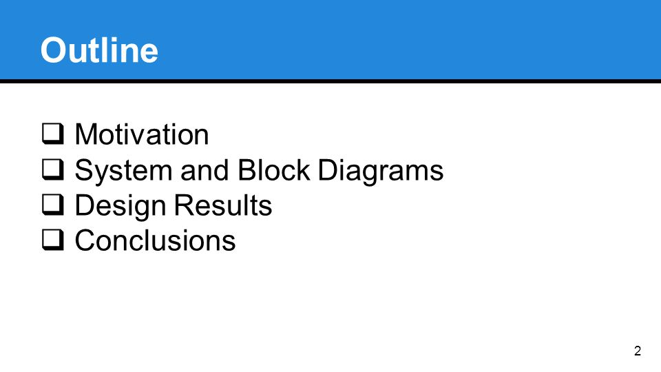 Outline  Motivation  System and Block Diagrams  Design Results  Conclusions 2
