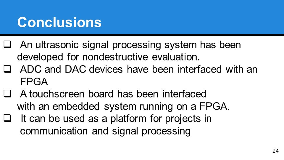 Conclusions  An ultrasonic signal processing system has been developed for nondestructive evaluation.