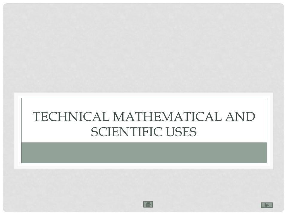TECHNICAL MATHEMATICAL AND SCIENTIFIC USES
