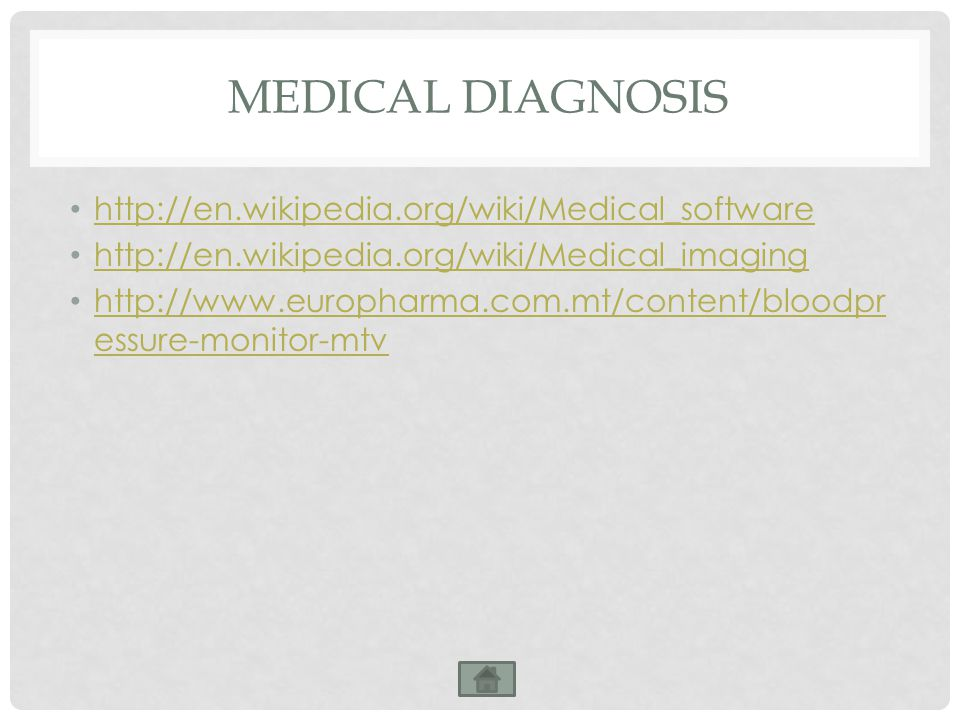MEDICAL DIAGNOSIS http://en.wikipedia.org/wiki/Medical_software http://en.wikipedia.org/wiki/Medical_imaging http://www.europharma.com.mt/content/bloodpr essure-monitor-mtv http://www.europharma.com.mt/content/bloodpr essure-monitor-mtv