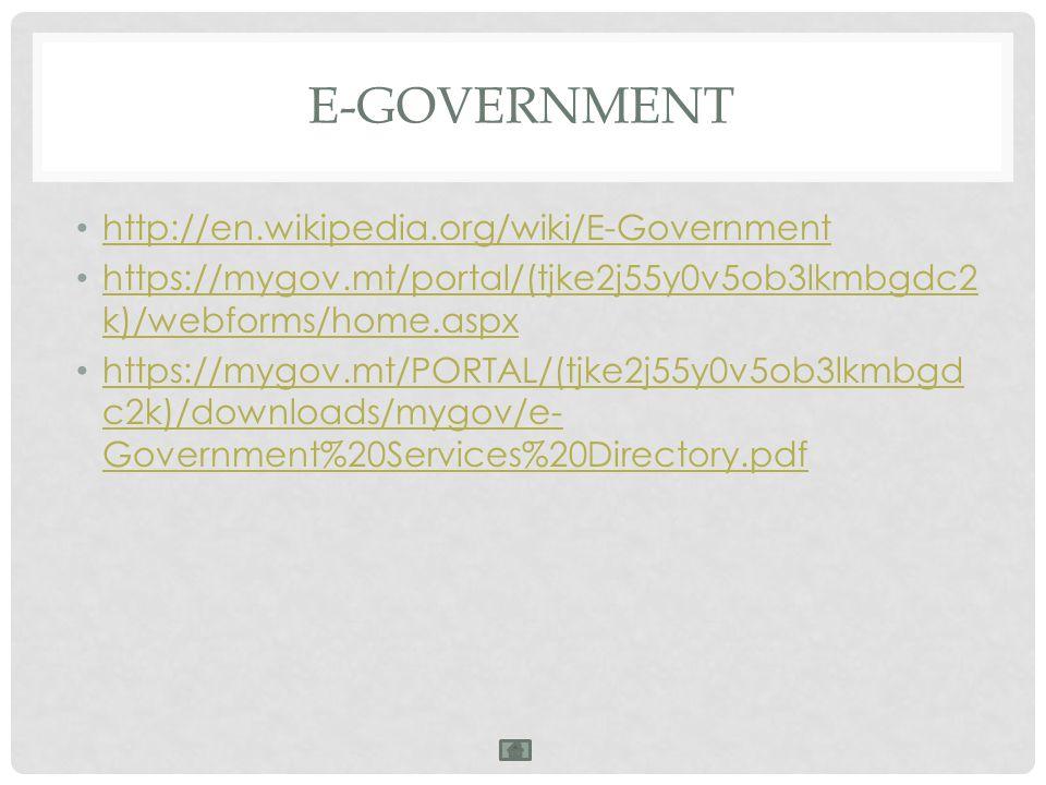 E-GOVERNMENT http://en.wikipedia.org/wiki/E-Government https://mygov.mt/portal/(tjke2j55y0v5ob3lkmbgdc2 k)/webforms/home.aspx https://mygov.mt/portal/
