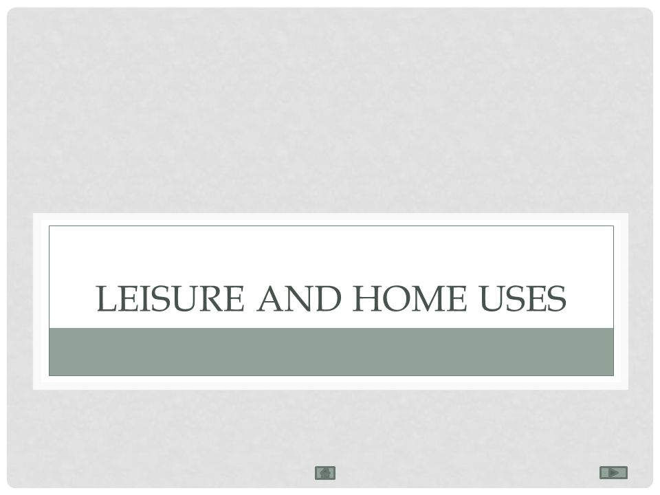 LEISURE AND HOME USES