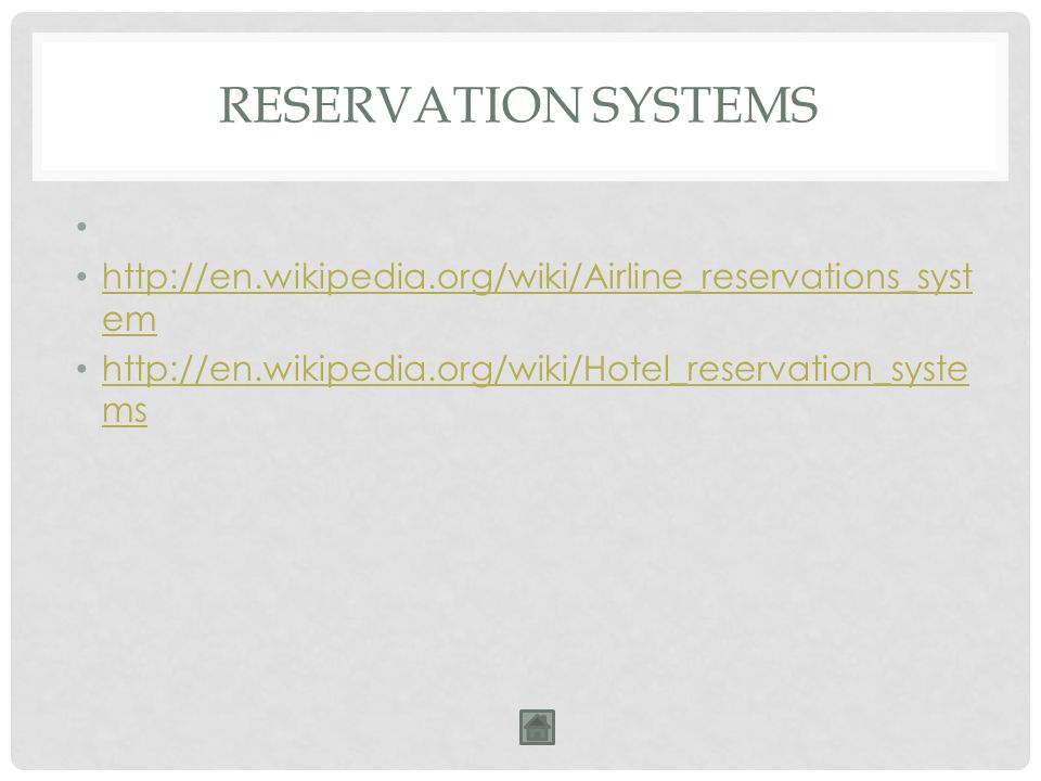 RESERVATION SYSTEMS http://en.wikipedia.org/wiki/Airline_reservations_syst em http://en.wikipedia.org/wiki/Airline_reservations_syst em http://en.wikipedia.org/wiki/Hotel_reservation_syste ms http://en.wikipedia.org/wiki/Hotel_reservation_syste ms