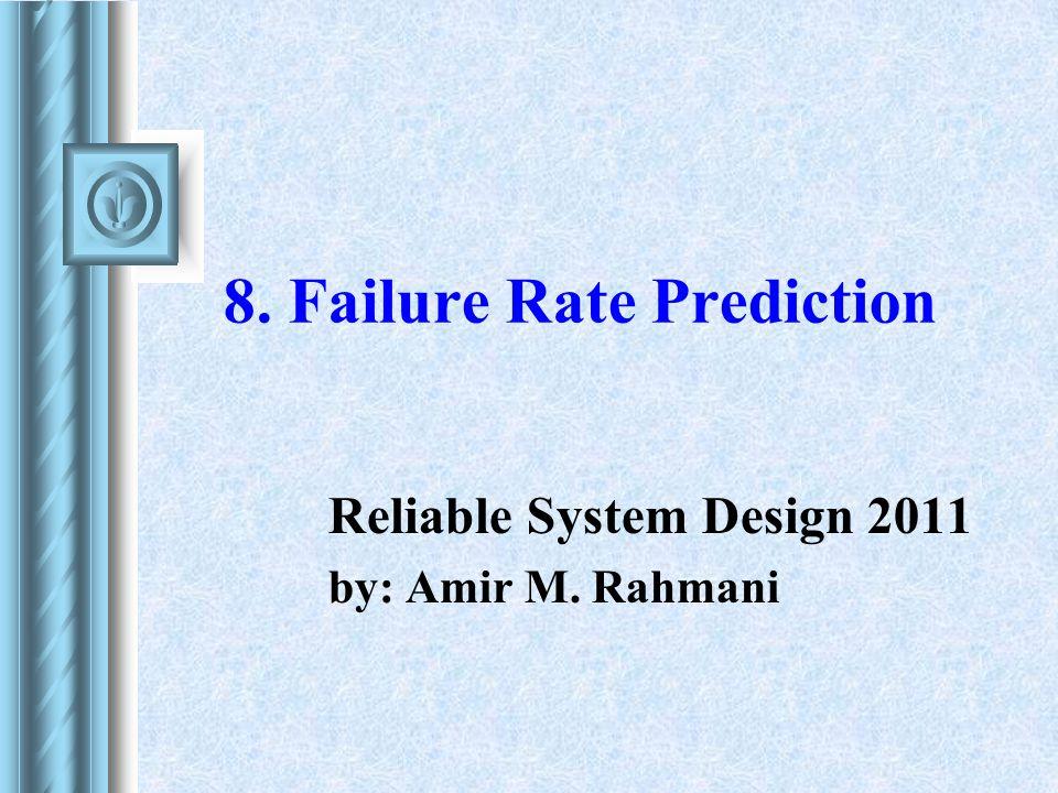 8. Failure Rate Prediction Reliable System Design 2011 by: Amir M. Rahmani