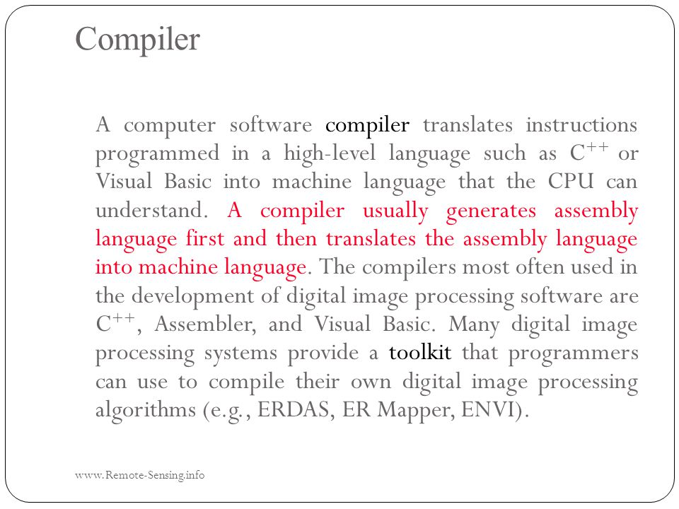 Compiler www.Remote-Sensing.info A computer software compiler translates instructions programmed in a high-level language such as C ++ or Visual Basic into machine language that the CPU can understand.