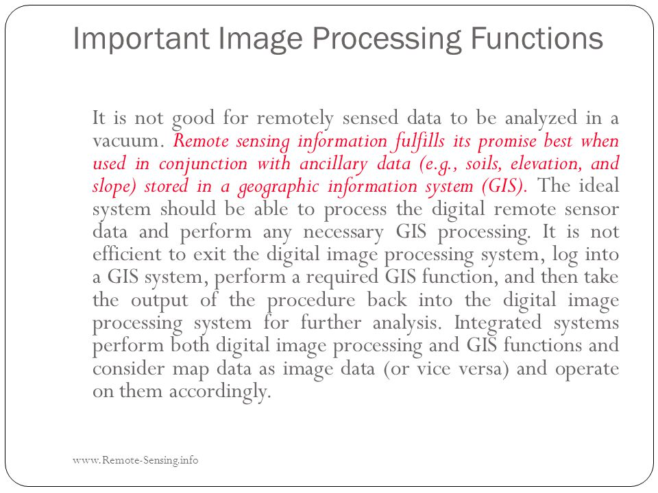 Important Image Processing Functions www.Remote-Sensing.info It is not good for remotely sensed data to be analyzed in a vacuum.