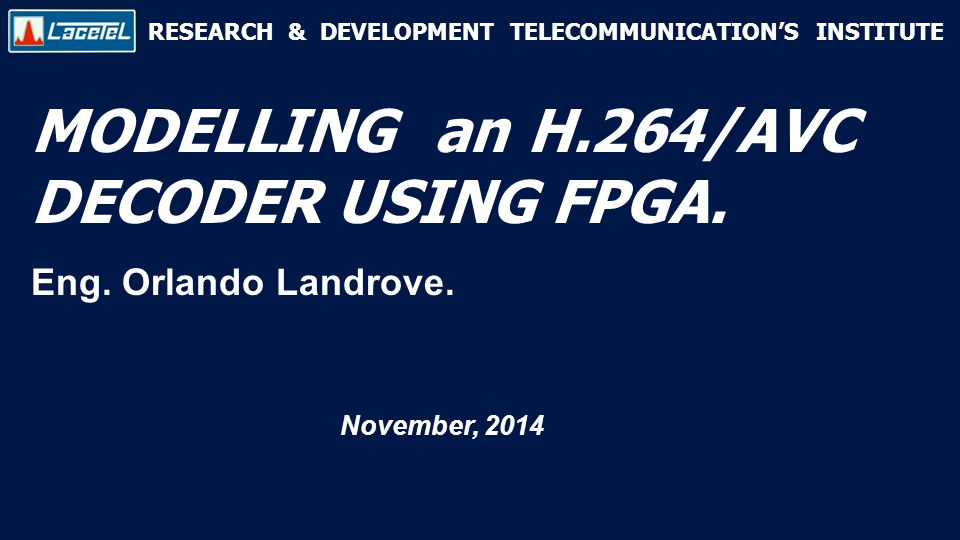 RESEARCH & DEVELOPMENT TELECOMMUNICATION'S INSTITUTE MODELLING an H.264/AVC DECODER USING FPGA.
