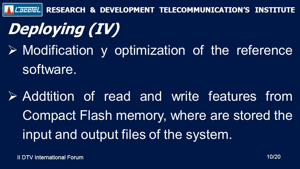 RESEARCH & DEVELOPMENT TELECOMMUNICATION'S INSTITUTE Deploying (IV)  Modification y optimization of the reference software.
