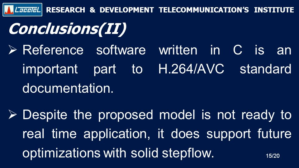 RESEARCH & DEVELOPMENT TELECOMMUNICATION'S INSTITUTE Conclusions(II)  Reference software written in C is an important part to H.264/AVC standard documentation.