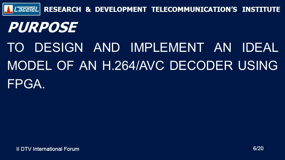 RESEARCH & DEVELOPMENT TELECOMMUNICATION'S INSTITUTE Recommendations(I)  Use hardware/software co-designs to categorize and optimize those blocks who need basic or fast processing.