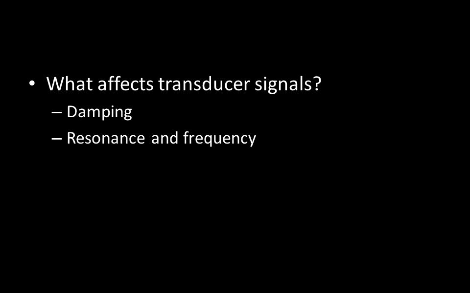 What affects transducer signals – Damping – Resonance and frequency