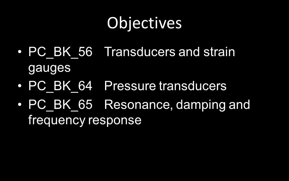 Objectives Definitions – Pressure – Transducers The Wheatstone Bridge Resonance & Damping Invasive Blood Pressure Monitoring