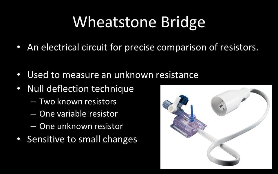 Wheatstone Bridge An electrical circuit for precise comparison of resistors.