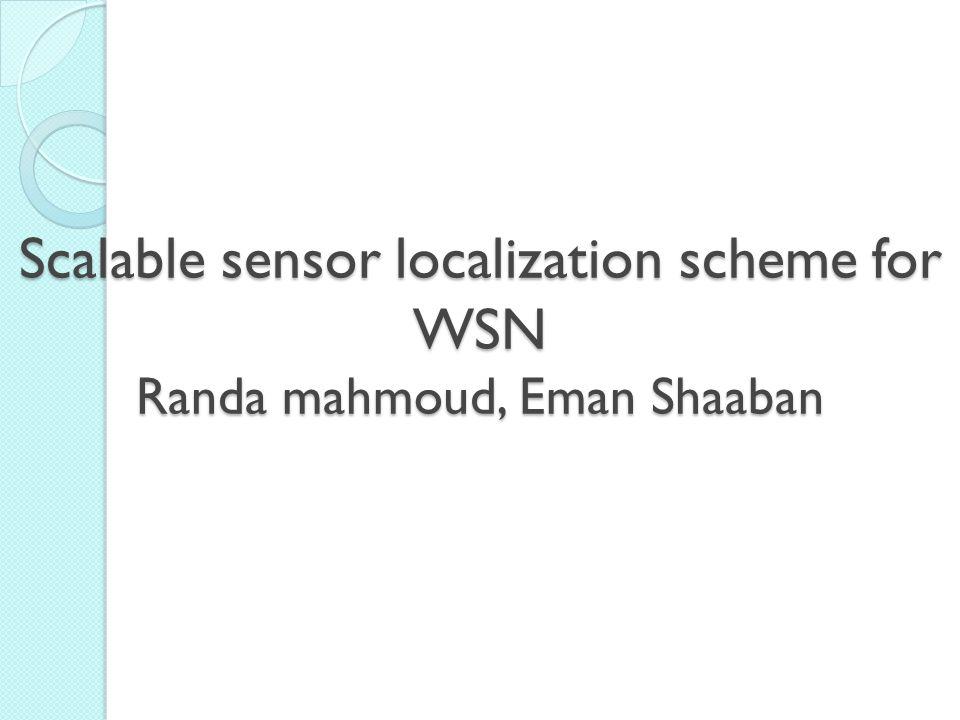 Scalable sensor localization scheme for WSN Randa mahmoud, Eman Shaaban
