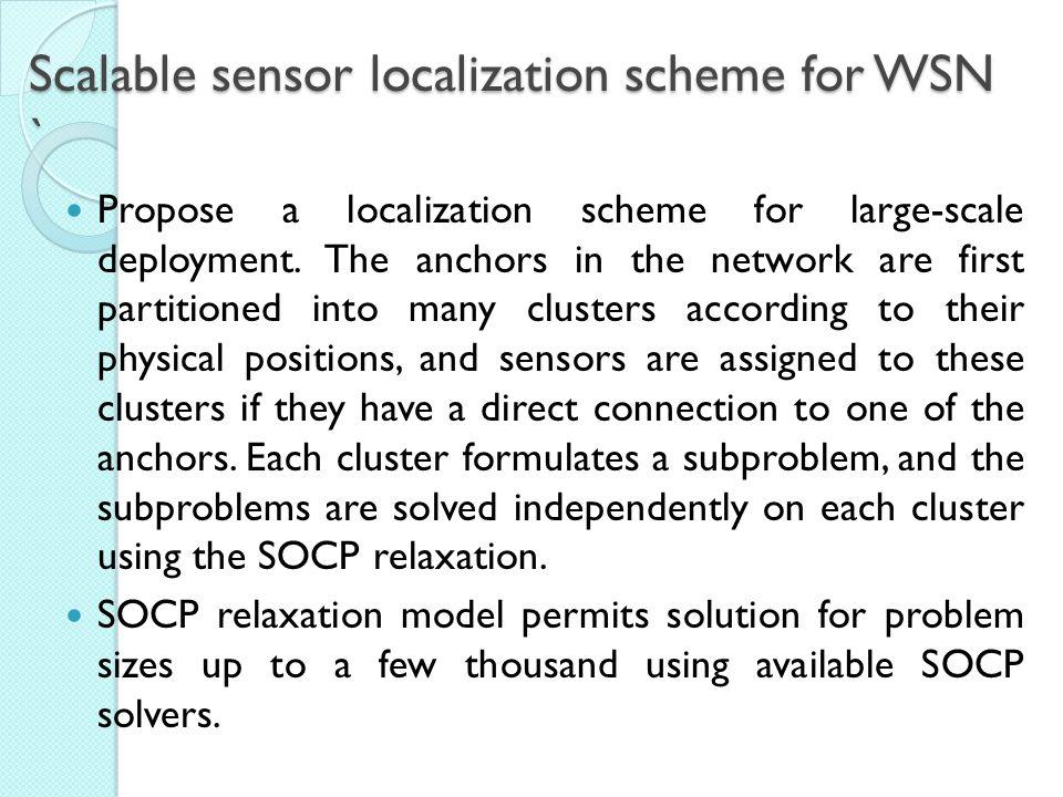 Scalable sensor localization scheme for WSN ` Propose a localization scheme for large-scale deployment.