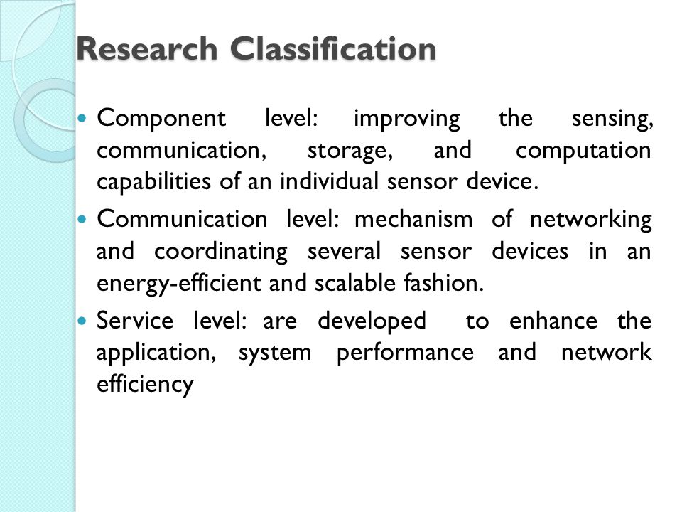 Component level: improving the sensing, communication, storage, and computation capabilities of an individual sensor device.