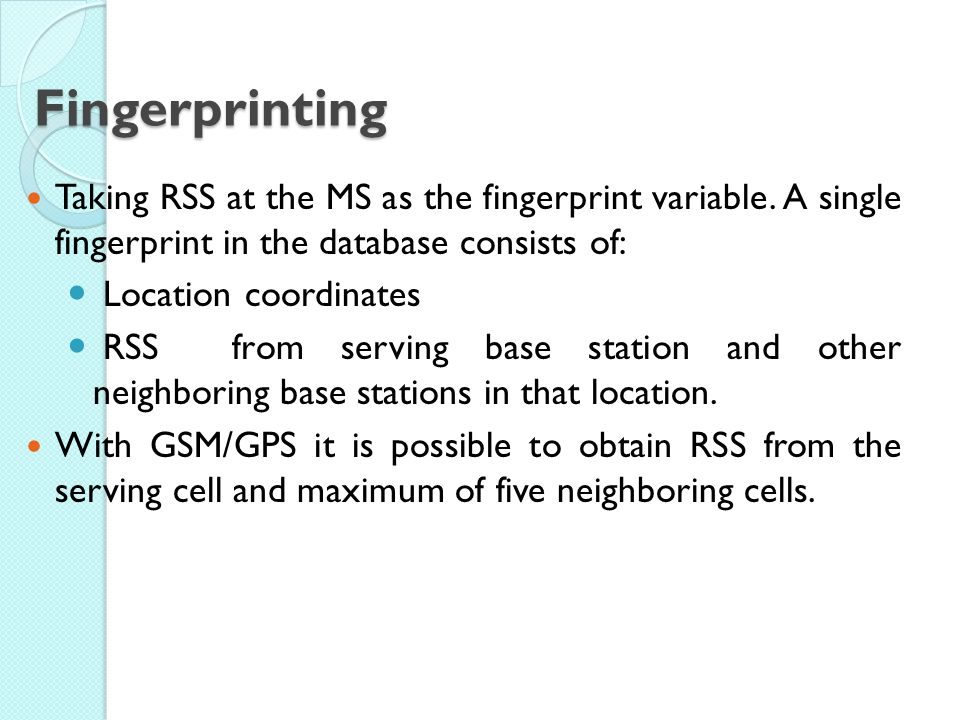 Fingerprinting Taking RSS at the MS as the fingerprint variable.