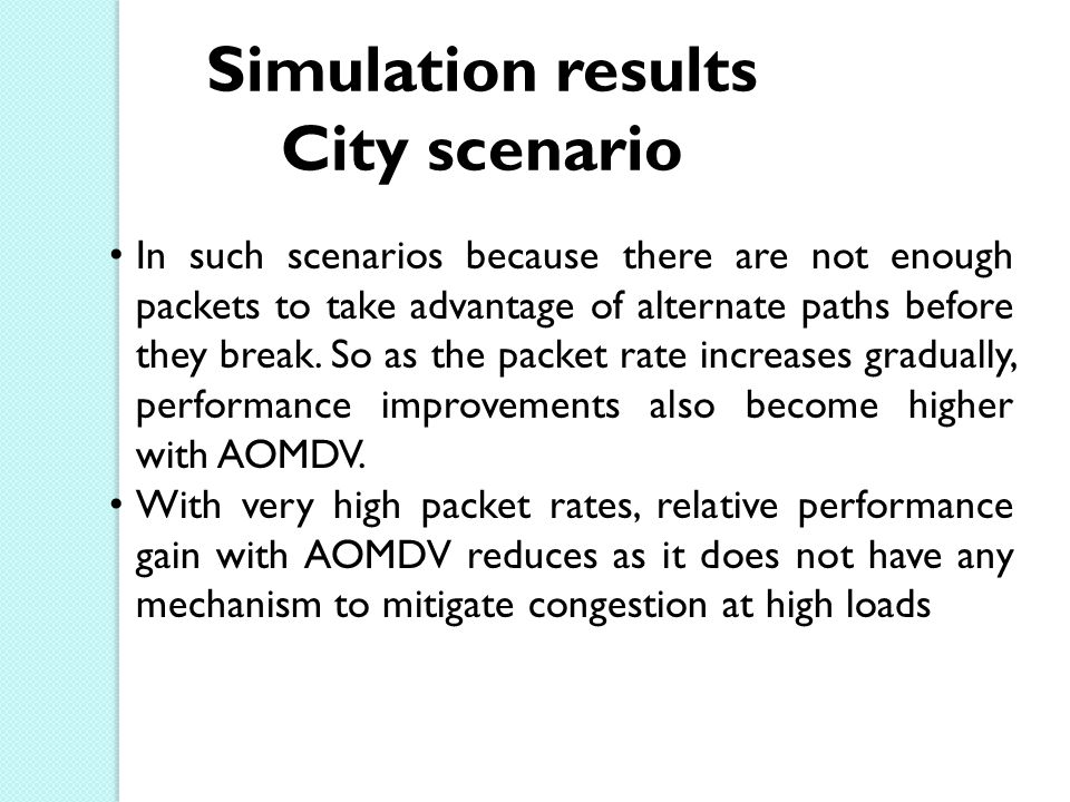 Simulation results City scenario In such scenarios because there are not enough packets to take advantage of alternate paths before they break.