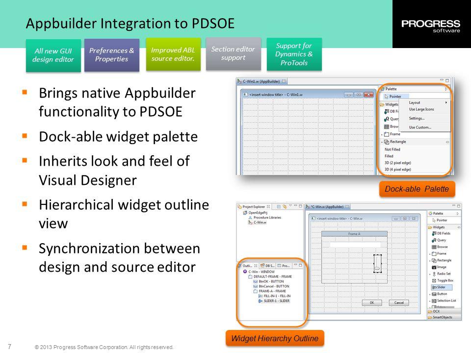 © 2013 Progress Software Corporation. All rights reserved. 7 Appbuilder Integration to PDSOE  Brings native Appbuilder functionality to PDSOE  Dock-