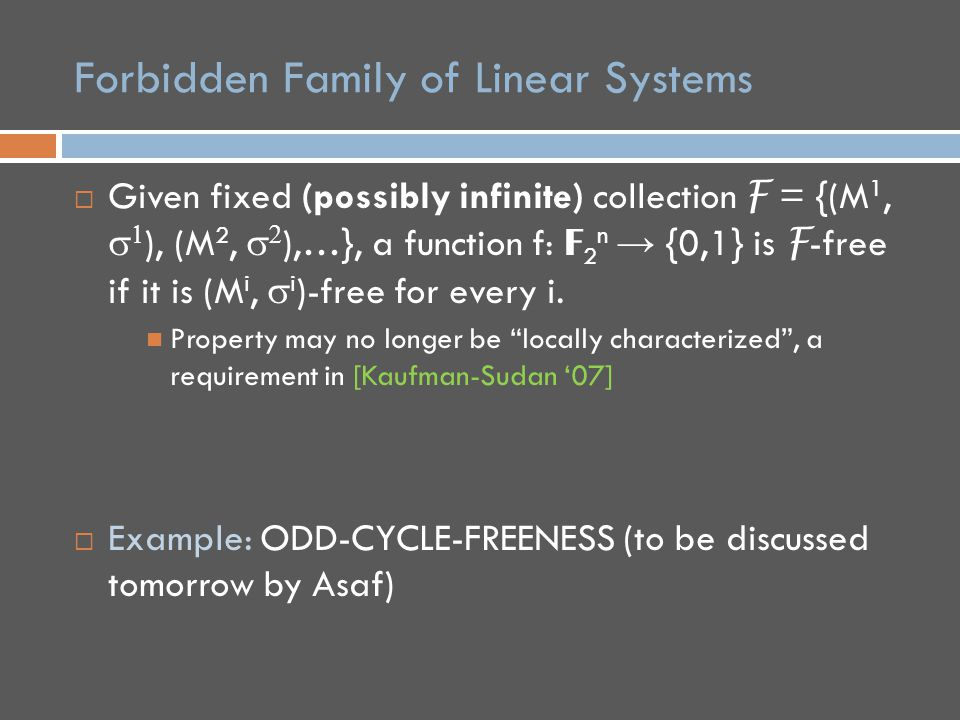 Forbidden Family of Linear Systems  Given fixed (possibly infinite) collection F = {(M 1,   ), (M 2,   ),…}, a function f: F 2 n → {0,1} is F -free if it is (M i,  i )-free for every i.
