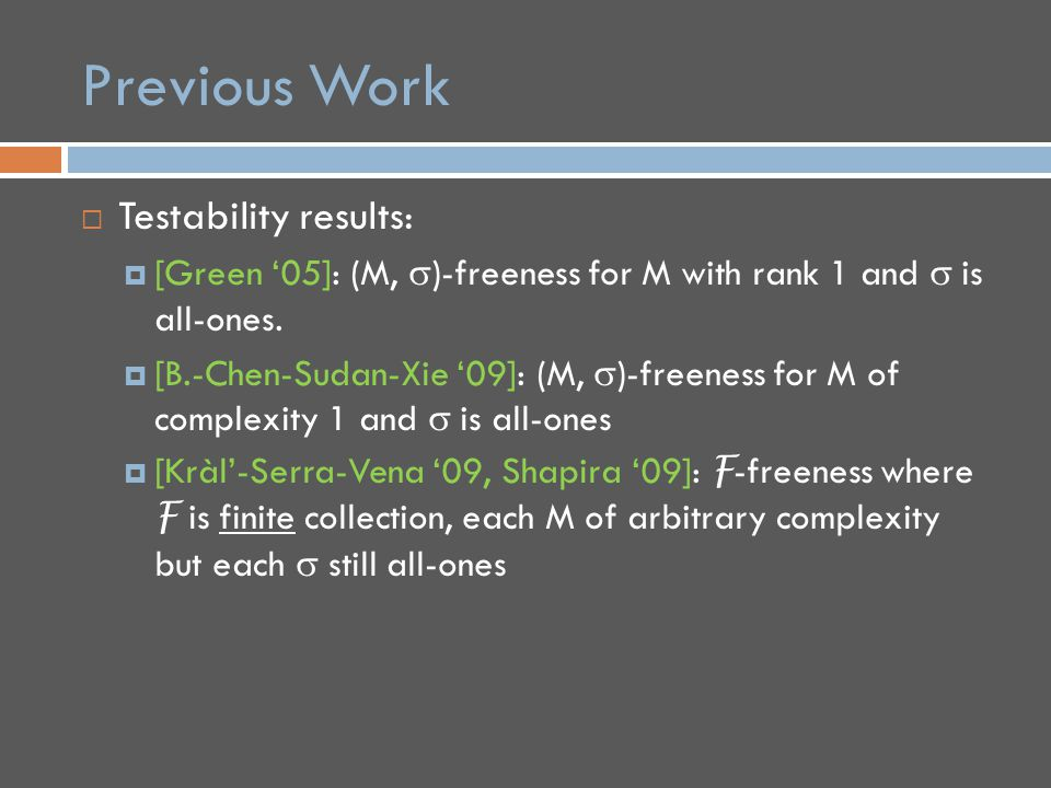 Previous Work  Testability results:  [Green '05]: (M,  )-freeness for M with rank 1 and  is all-ones.