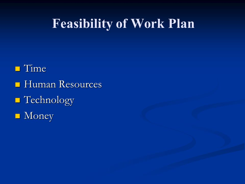 Feasibility of Work Plan Time Time Human Resources Human Resources Technology Technology Money Money