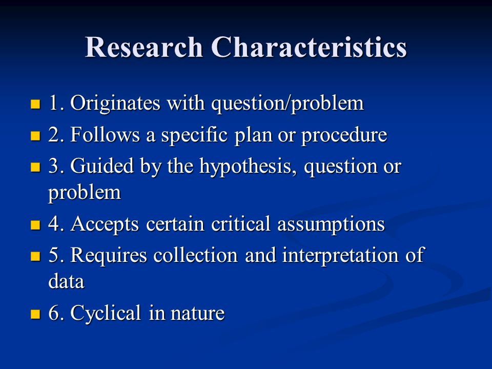 Research Characteristics 1. Originates with question/problem 1.