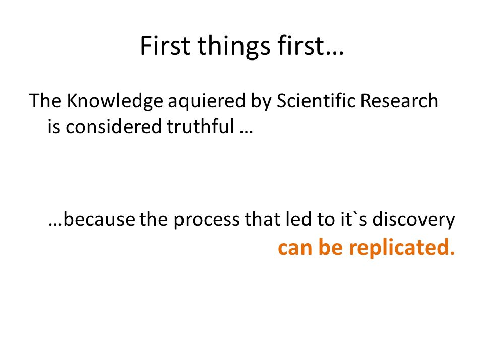 First things first… The Knowledge aquiered by Scientific Research is considered truthful … …because the process that led to it`s discovery can be repl