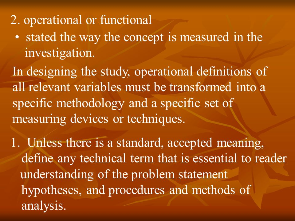 2. operational or functional stated the way the concept is measured in the investigation. In designing the study, operational definitions of all relev