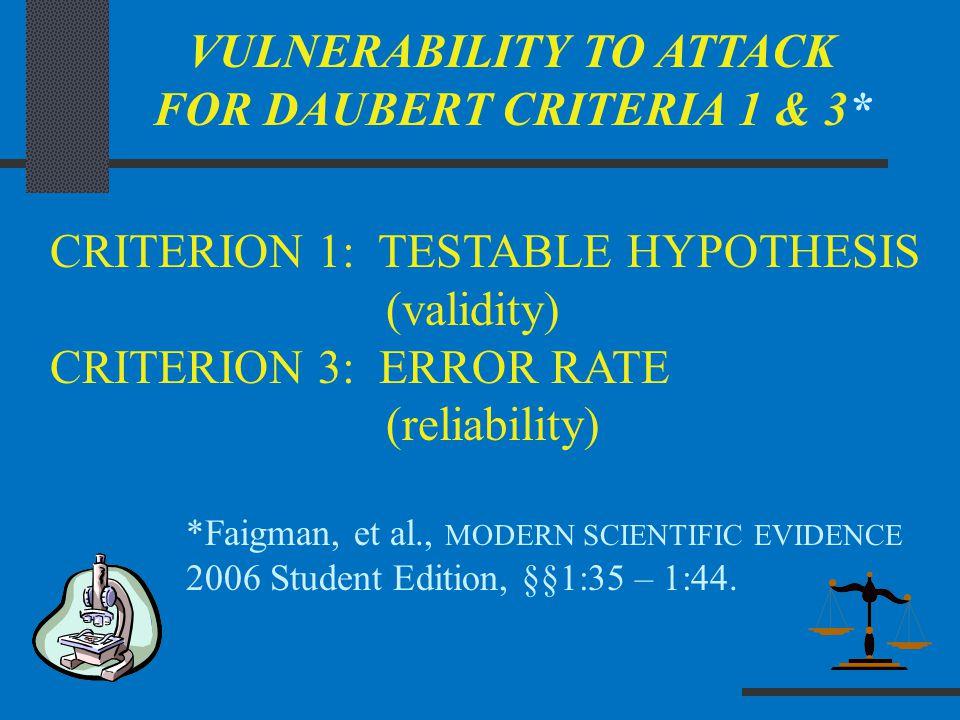 VULNERABILITY TO ATTACK FOR DAUBERT CRITERIA 1 & 3* *Faigman, et al., MODERN SCIENTIFIC EVIDENCE 2006 Student Edition, §§1:35 – 1:44.
